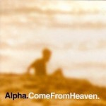 Alpha - Come from Heaven